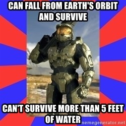 Halo Logic - can fall from earth's orbit and survive can't survive more than 5 feet of water