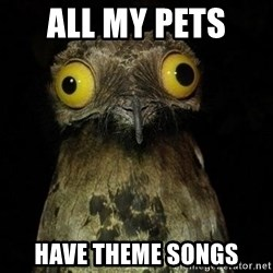 Weird Stuff I Do Potoo - ALL MY PETS  HAVE THEME SONGS