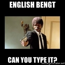ENGLISH DO YOU SPEAK IT - English Bengt  Can you type it?