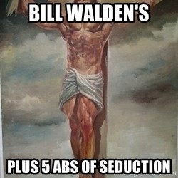 Muscles Jesus - Bill walden's plus 5 abs of seduction