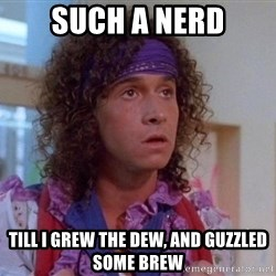 Pauly Shore - such a nerd till i grew the dew, and guzzled some brew
