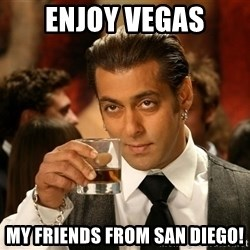 Salman Khan Blockbuster - Enjoy Vegas My friends from San Diego!