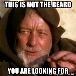 These are not the droids you were looking for - this is not the beard  you are looking for