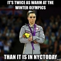 Unimpressed McKayla Maroney - it's twice as warm at the winter olympics than it is in NYCtoday