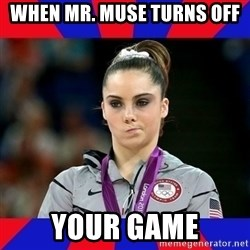 Mckayla Maroney Does Not Approve - when mr. muse turns off your game