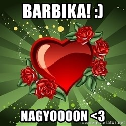 """""""you don't have to get me anything for Valentines day"""" - Barbika! :) Nagyoooon <3"""