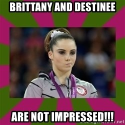 Kayla Maroney - BRITTANY AND DESTINEE ARE NOT IMPRESSED!!!