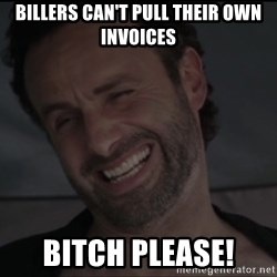 RICK THE WALKING DEAD - Billers can't pull their own invoices Bitch please!