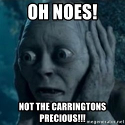 oh no smeagol - Oh noes! Not the Carringtons precious!!!
