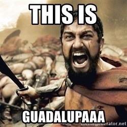 Spartan300 - This is Guadalupaaa