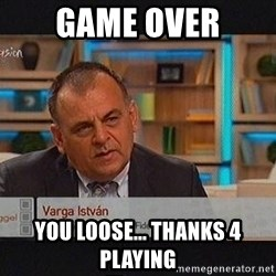 vargaistvan - Game Over You Loose... Thanks 4 Playing