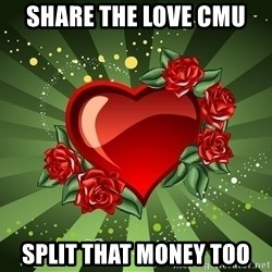 """""""you don't have to get me anything for Valentines day"""" - Share the love Cmu Split that money too"""