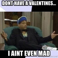 I Aint Even Mad Will - Dont have a valentines... I aint even mad