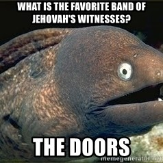 Bad Joke Eel v2.0 - What is the favorite band of Jehovah's Witnesses? THE DOORS