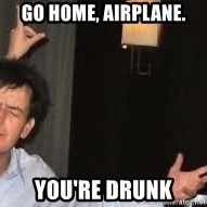 Drunk Charlie Sheen - go home, airplane. you're drunk