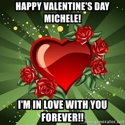 """""""you don't have to get me anything for Valentines day"""" - Happy Valentine's Day Michele! I'm in love with you forever!!"""