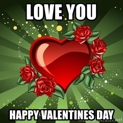 """""""you don't have to get me anything for Valentines day"""" - Love you  Happy valentines day"""