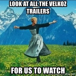Look at all the things - look at all the velkoz trailers for us to watch