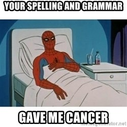 SpiderMan Cancer - your spelling and grammar gave me cancer