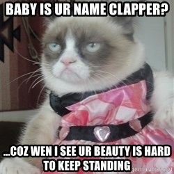 Valentines Day Tard - baby is ur name Clapper? ...coz wen i see ur beauty is hard to keep standing