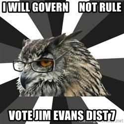 ITCS Owl - i will govern     not rule vote Jim evans dist 7