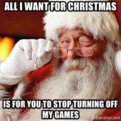 Capitalist Santa - all i want for christmas  is for you to stop turning off my games