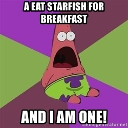 Surprised Patrick Star - A eat starfish for breakfast And i am one!