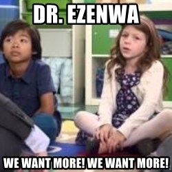 We want more we want more - Dr. Ezenwa We want more! we want more!