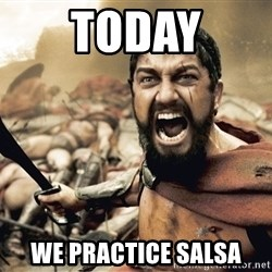Spartan300 - Today we practice salsa