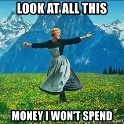 Look at all the things - Look at all this Money I won't spend