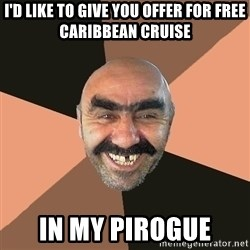 Provincial Man - I'd like to give you offer for free caribbean cruise in my pirogue