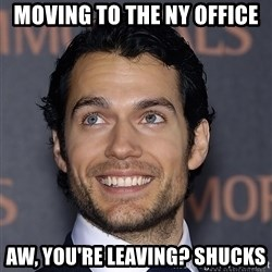 Henry Cavill - Moving to the NY office aw, you're leaving? shucks