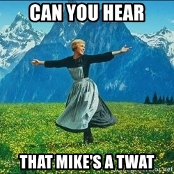Look at all the things - can you hear that mike's a twat