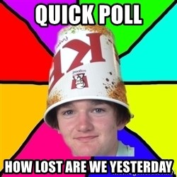 Bad Braydon - quick poll how lost are we yesterday