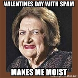 That Makes Me Moist - Valentines day with Spam Makes me moist