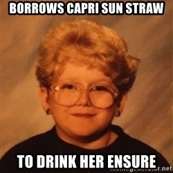 60 Year-Old Girl - Borrows Capri sun straw To drink her ensure
