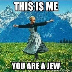 Look at all the things - this is me you are a jew