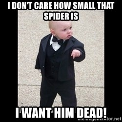 Baby Godfather - I don't care how small that spider is i want him dead!