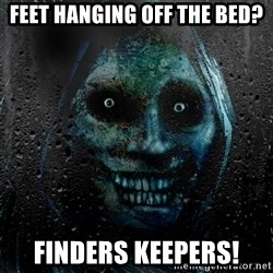 NEVER ALONE  - feet hanging off the bed? finders keepers!