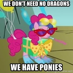 pinkie pie dragonshy - We don't need no Dragons WE have ponies