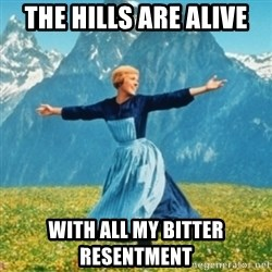 Sound Of Music Lady - The hills are alive  With all my bitter resentment