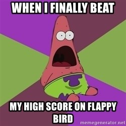 Surprised Patrick Star - when i finally beat my high score on flappy bird