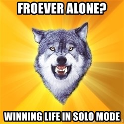 Courage Wolf - Froever alone? Winning life in solo mode