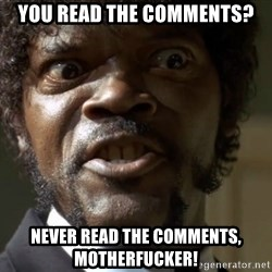 Samuel Jack Pulp Fiction - you read the comments? never read the comments, motherfucker!