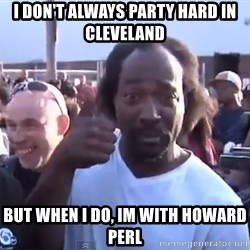 charles ramsey 3 - i don't always party hard in cleveland but when i do, im with howard perl