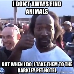 charles ramsey 3 - i don't aways find animals but when i do, i take them to the barkley pet hotel