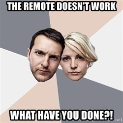 Angry Parents - the remote doesn't work WHAT HAVE YOU DONE?!