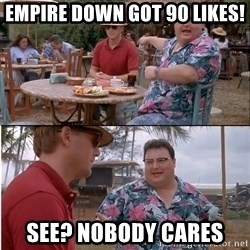 See? Nobody Cares - empire down got 90 likes! See? Nobody cares