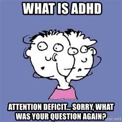 ADHD kid -  What is ADHD Attention Deficit... Sorry, what was your question again?