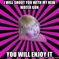 Crazy Toddler - i will shoot you with my new water gun you will enjoy it